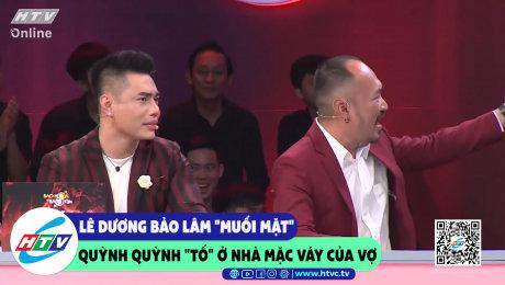 """Lê Dương Bảo Lâm """"muối mặt"""" khi bị Quỳnh Quỳnh """"tố"""" ở nhà mặc váy của vợ"""
